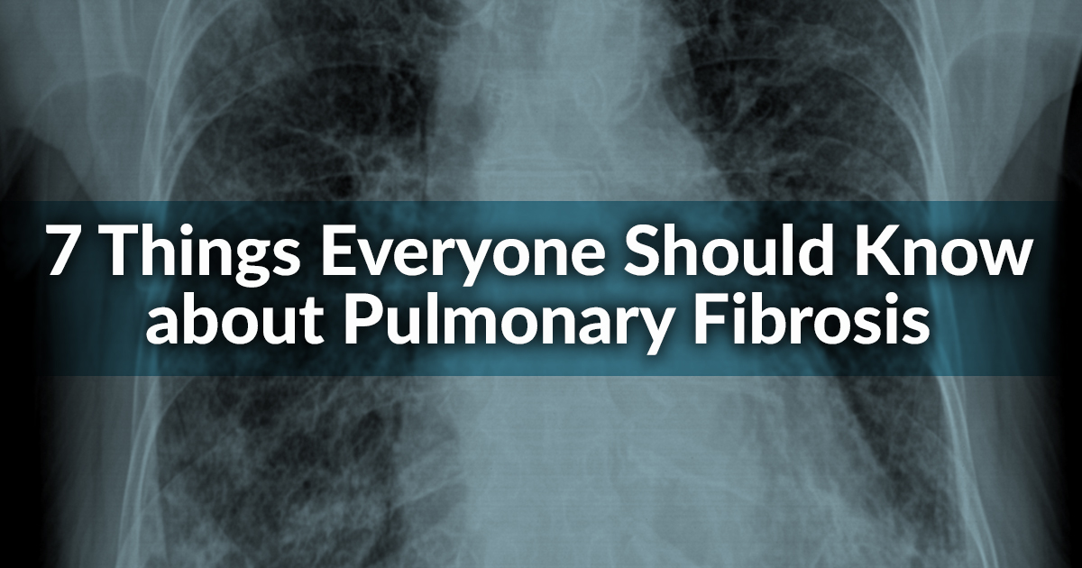 7 Things Everyone Should Know about Pulmonary Fibrosis ...